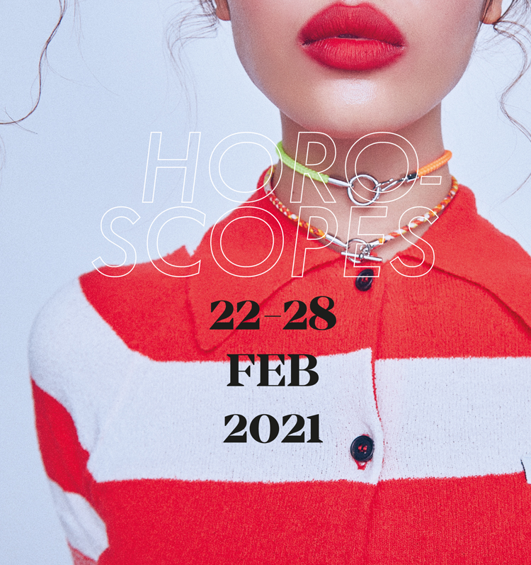 LIPS Horoscopes 22 – 28 FEBRUARY 2021
